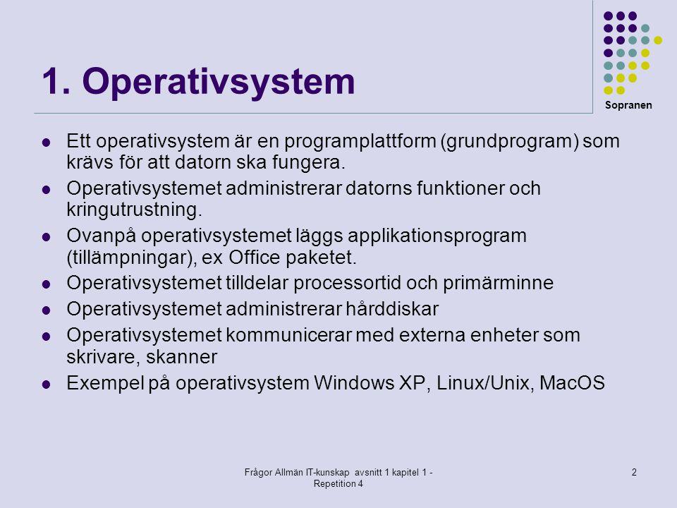 Sopranen Frågor Allmän IT-kunskap avsnitt 1 kapitel 1 - Repetition 4 2 1. Operativsystem  Ett operativsystem är en programplattform (grundprogram) so