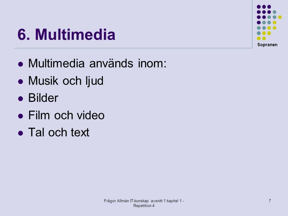 Sopranen Frågor Allmän IT-kunskap avsnitt 1 kapitel 1 - Repetition 4 7 6. Multimedia  Multimedia används inom:  Musik och ljud  Bilder  Film och v