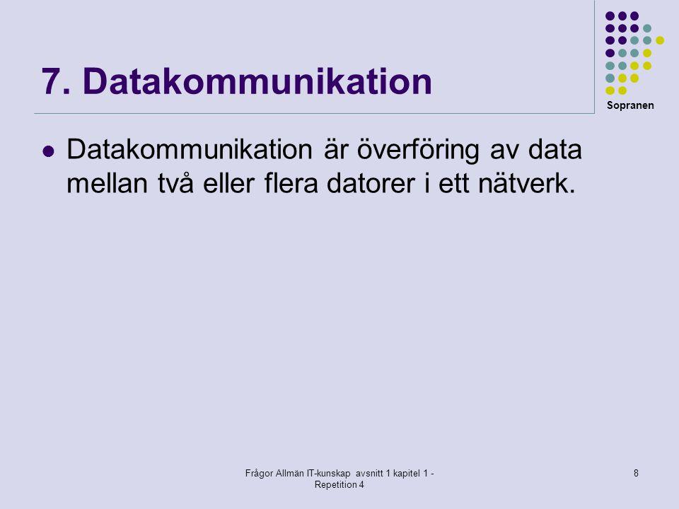 Sopranen Frågor Allmän IT-kunskap avsnitt 1 kapitel 1 - Repetition 4 8 7. Datakommunikation  Datakommunikation är överföring av data mellan två eller
