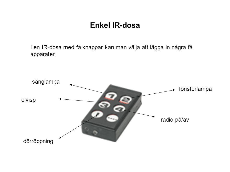 I en IR-dosa med få knappar kan man välja att lägga in några få apparater. sänglampa radio på/av elvisp dörröppning fönsterlampa Enkel IR-dosa