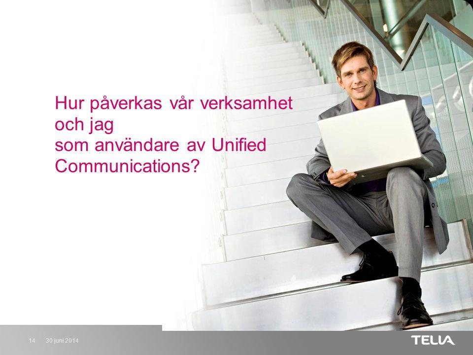 30 juni 201414 Hur påverkas vår verksamhet och jag som användare av Unified Communications