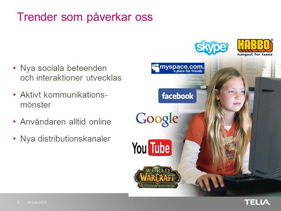 30 juni 20143 Trender som påverkar oss •Nya sociala beteenden och interaktioner utvecklas •Aktivt kommunikations- mönster •Användaren alltid online •Nya distributionskanaler
