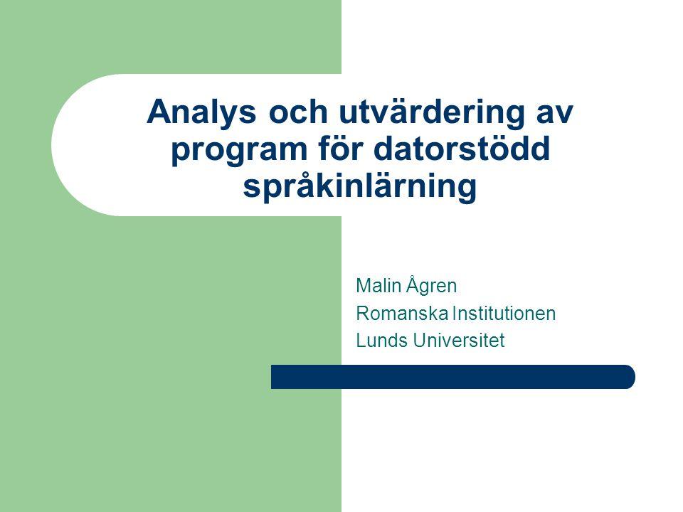 Analys och utvärdering av program för datorstödd språkinlärning Malin Ågren Romanska Institutionen Lunds Universitet
