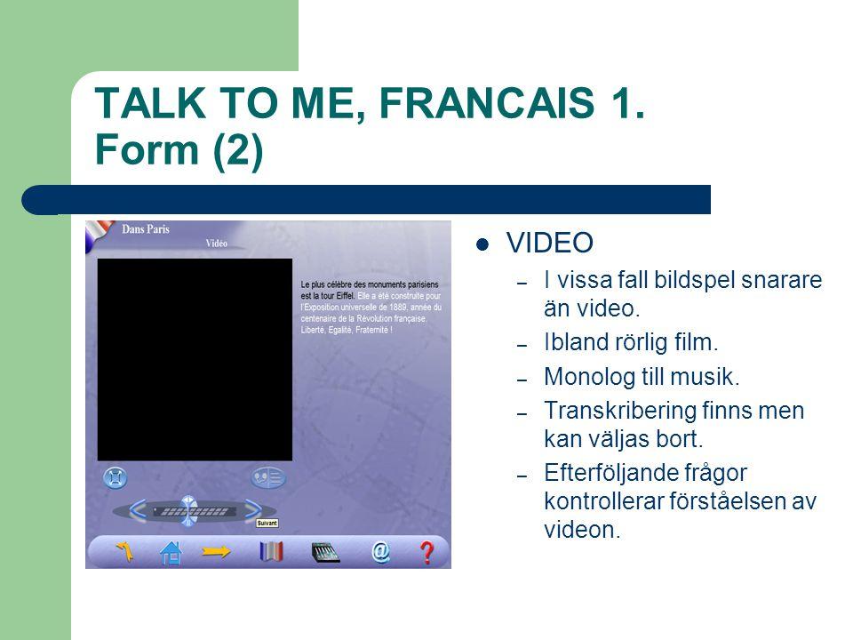 TALK TO ME, FRANCAIS 1.Form (2)  VIDEO – I vissa fall bildspel snarare än video.