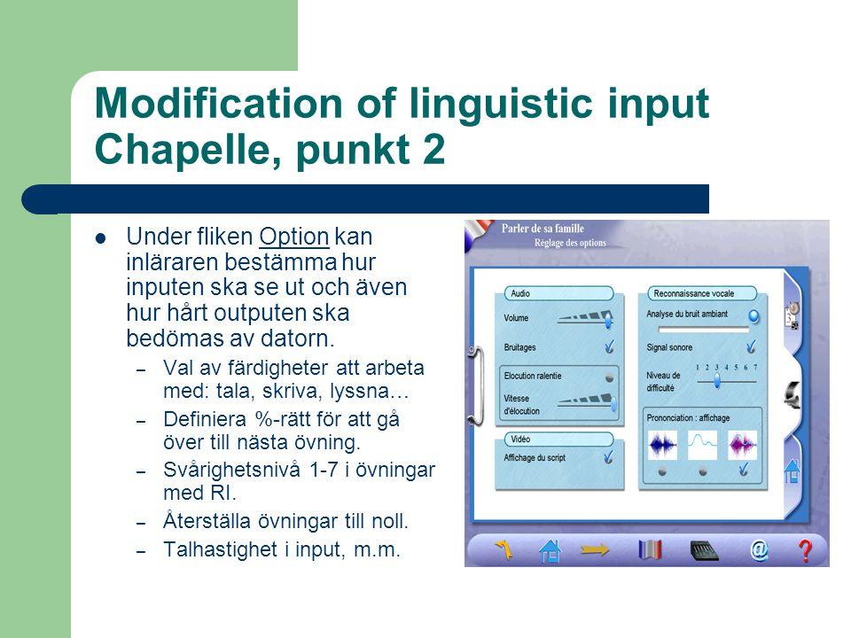 Modification of linguistic input Chapelle, punkt 2  Under fliken Option kan inläraren bestämma hur inputen ska se ut och även hur hårt outputen ska bedömas av datorn.