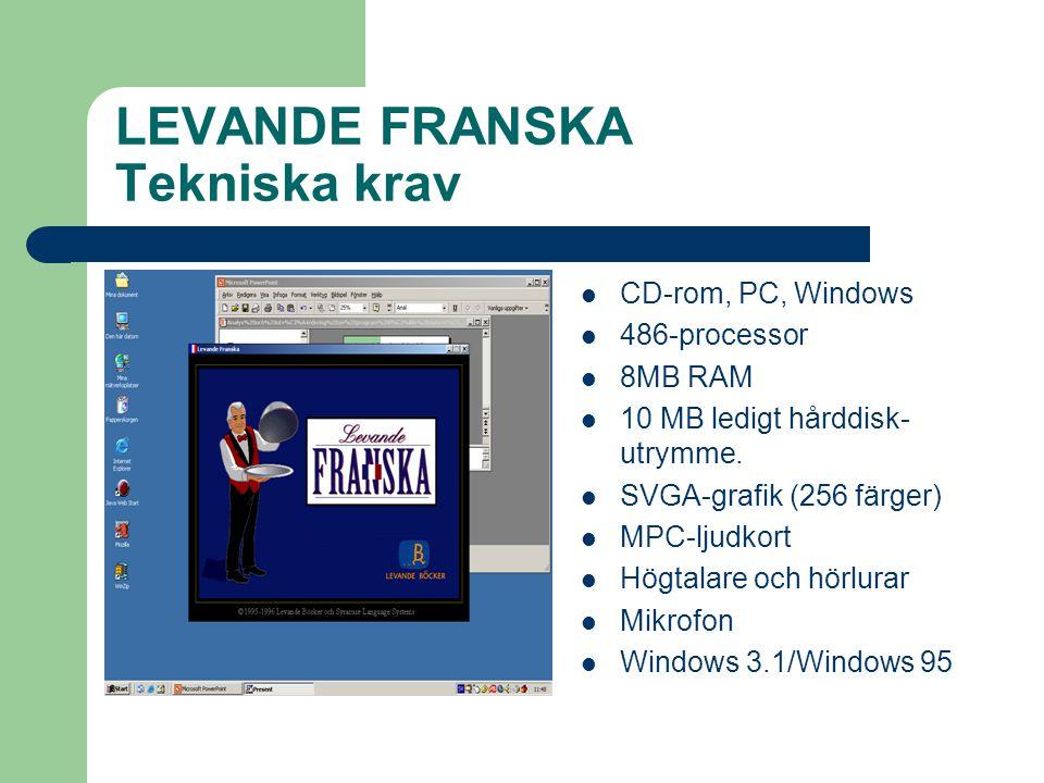 LEVANDE FRANSKA Tekniska krav  CD-rom, PC, Windows  486-processor  8MB RAM  10 MB ledigt hårddisk- utrymme.