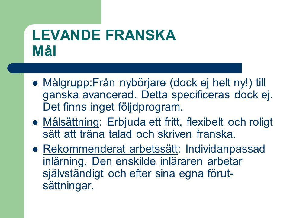 LEVANDE FRANSKA Mål  Målgrupp:Från nybörjare (dock ej helt ny!) till ganska avancerad.