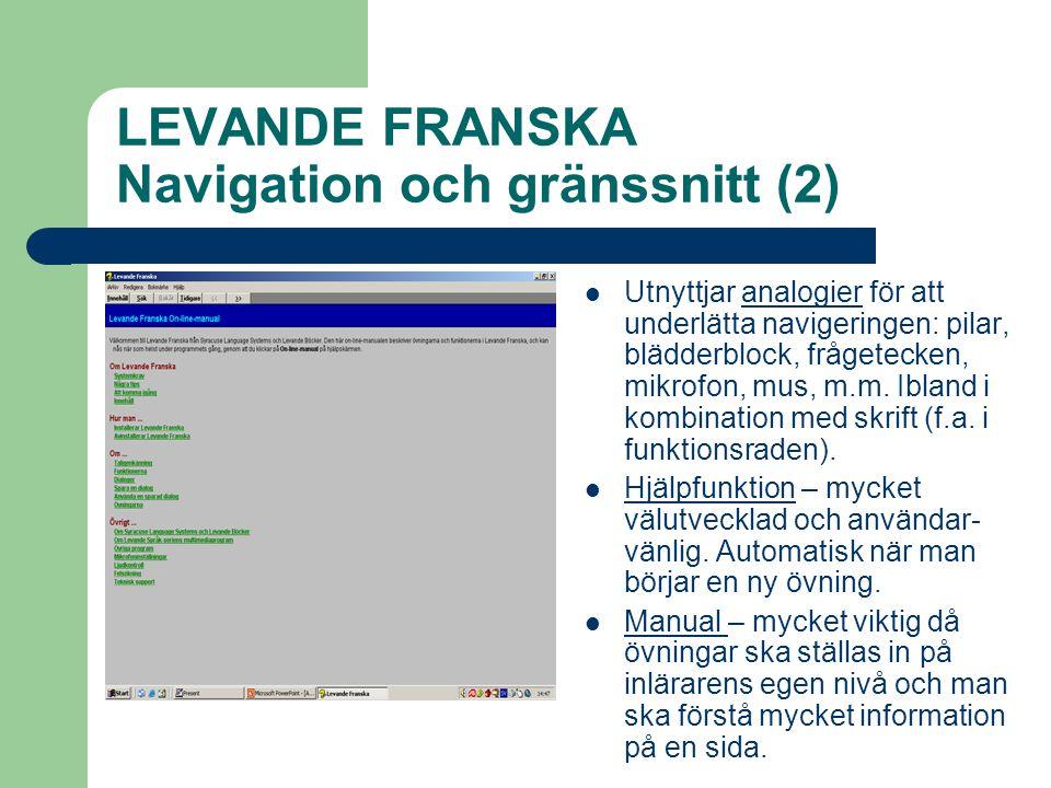 LEVANDE FRANSKA Navigation och gränssnitt (2)  Utnyttjar analogier för att underlätta navigeringen: pilar, blädderblock, frågetecken, mikrofon, mus, m.m.
