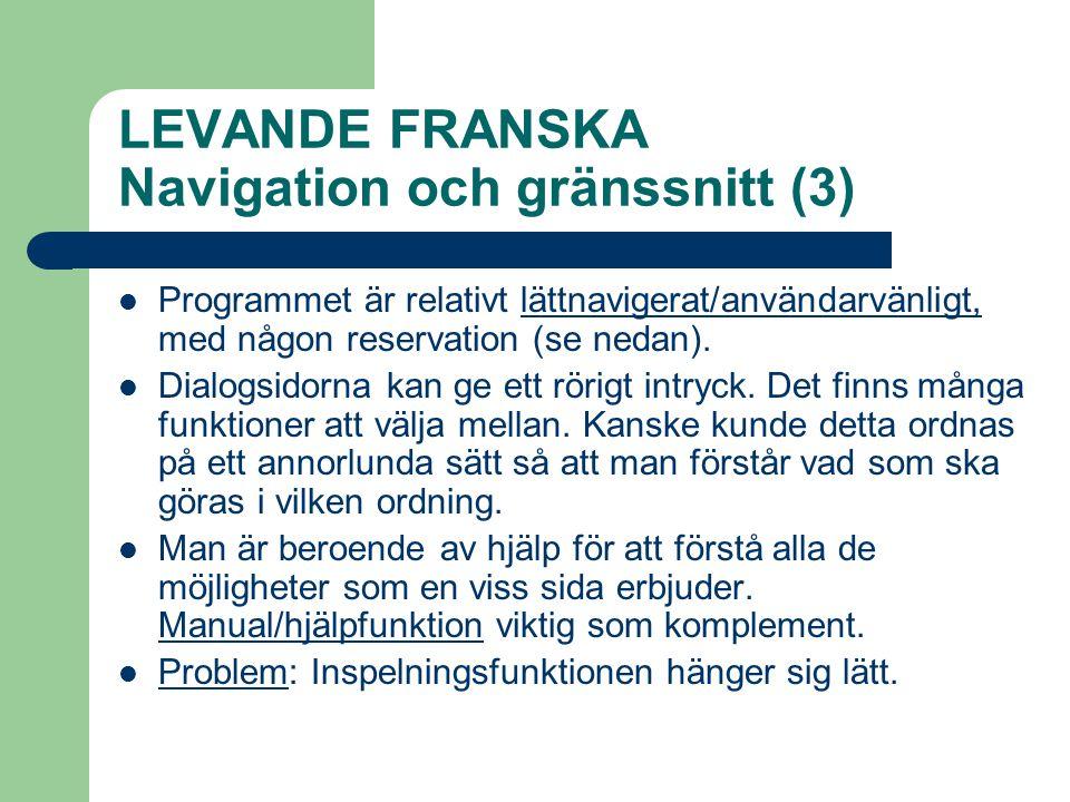 LEVANDE FRANSKA Navigation och gränssnitt (3)  Programmet är relativt lättnavigerat/användarvänligt, med någon reservation (se nedan).