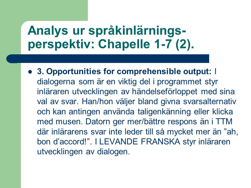Analys ur språkinlärnings- perspektiv: Chapelle 1-7 (2).  3. Opportunities for comprehensible output: I dialogerna som är en viktig del i programmet