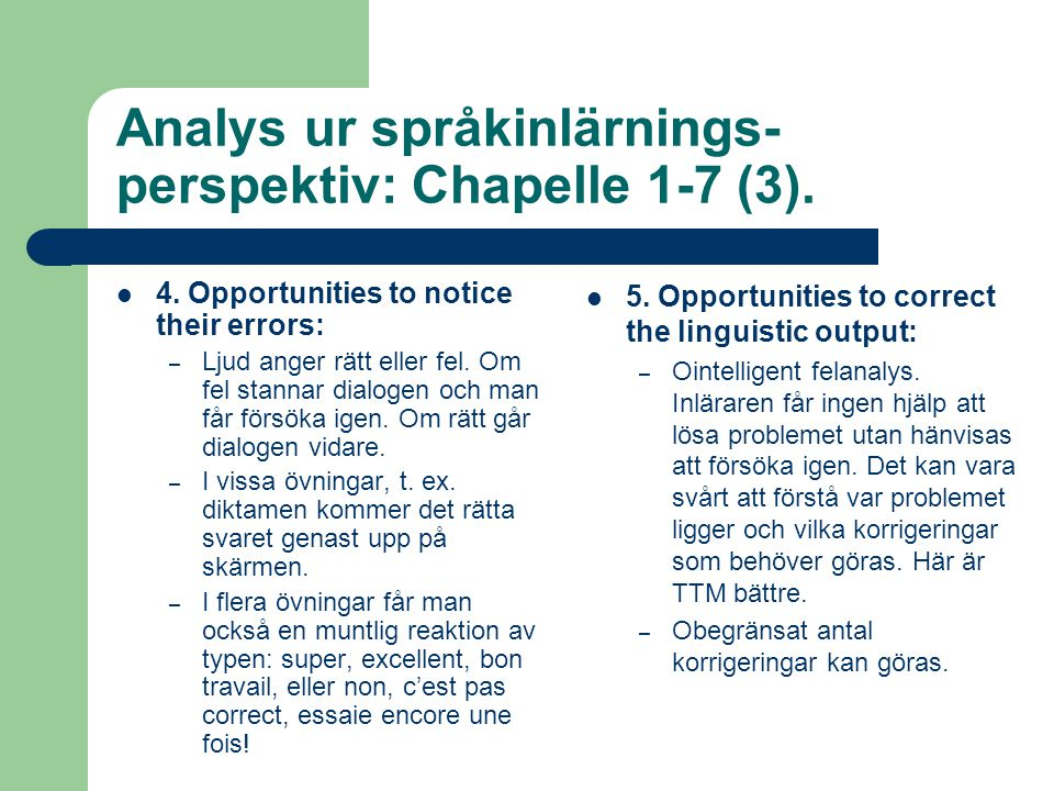 Analys ur språkinlärnings- perspektiv: Chapelle 1-7 (3).  4. Opportunities to notice their errors: – Ljud anger rätt eller fel. Om fel stannar dialog