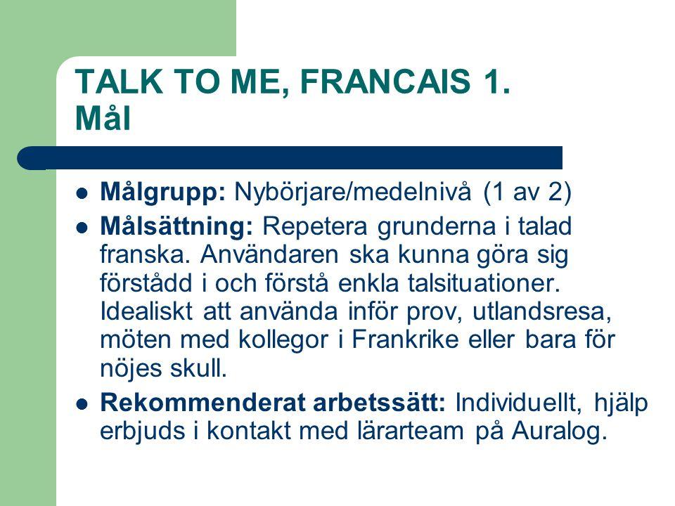 TALK TO ME, FRANCAIS 1.Navigation och gränssnitt (1)  Navigation på franska (enspråkigt, jfr.