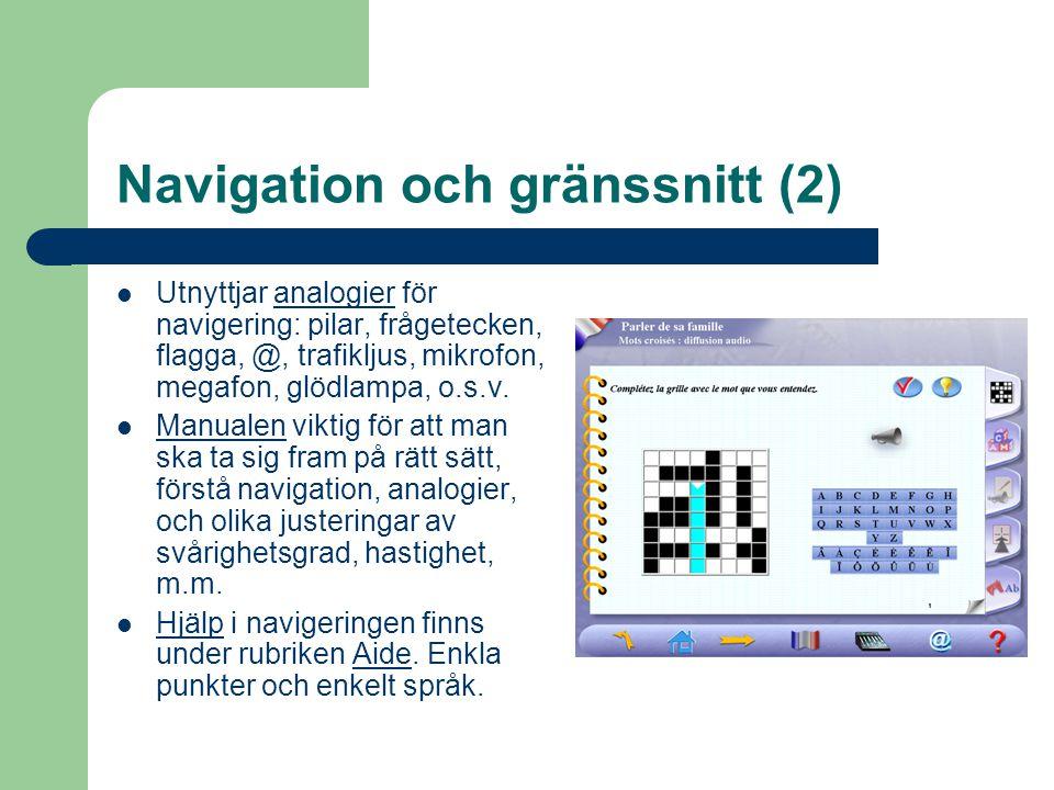 Navigation och gränssnitt (2)  Utnyttjar analogier för navigering: pilar, frågetecken, flagga, @, trafikljus, mikrofon, megafon, glödlampa, o.s.v.