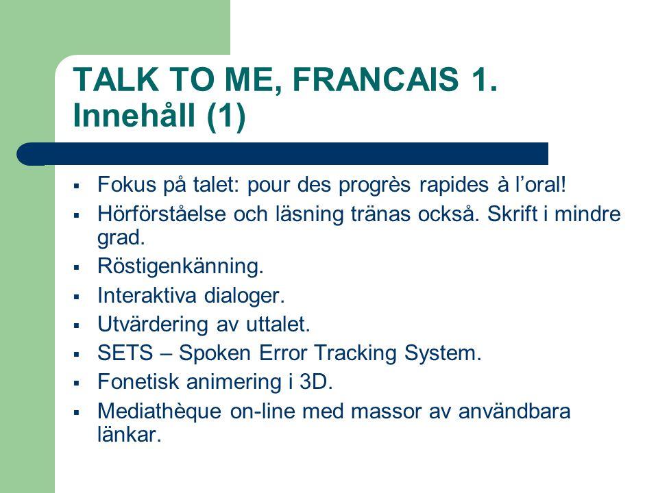 TALK TO ME, FRANCAIS 1.Innehåll (2)  Funktionsdomäner: Vardagliga situationer t.ex.