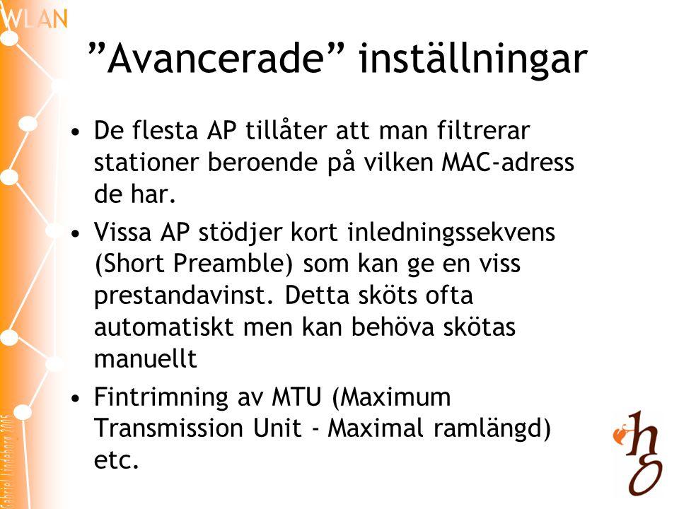 """""""Avancerade"""" inställningar •De flesta AP tillåter att man filtrerar stationer beroende på vilken MAC-adress de har. •Vissa AP stödjer kort inledningss"""