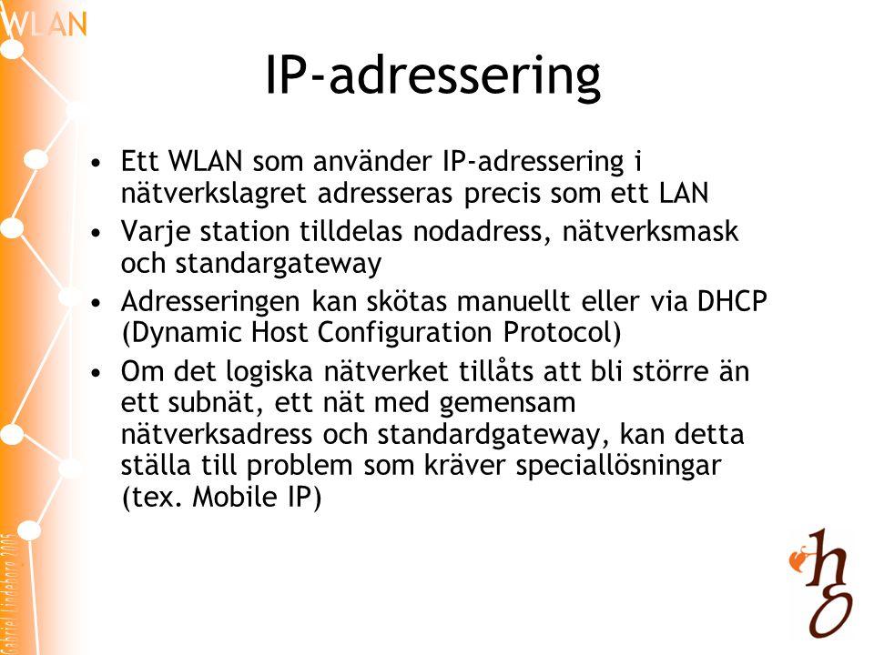 IP-adressering •Ett WLAN som använder IP-adressering i nätverkslagret adresseras precis som ett LAN •Varje station tilldelas nodadress, nätverksmask o