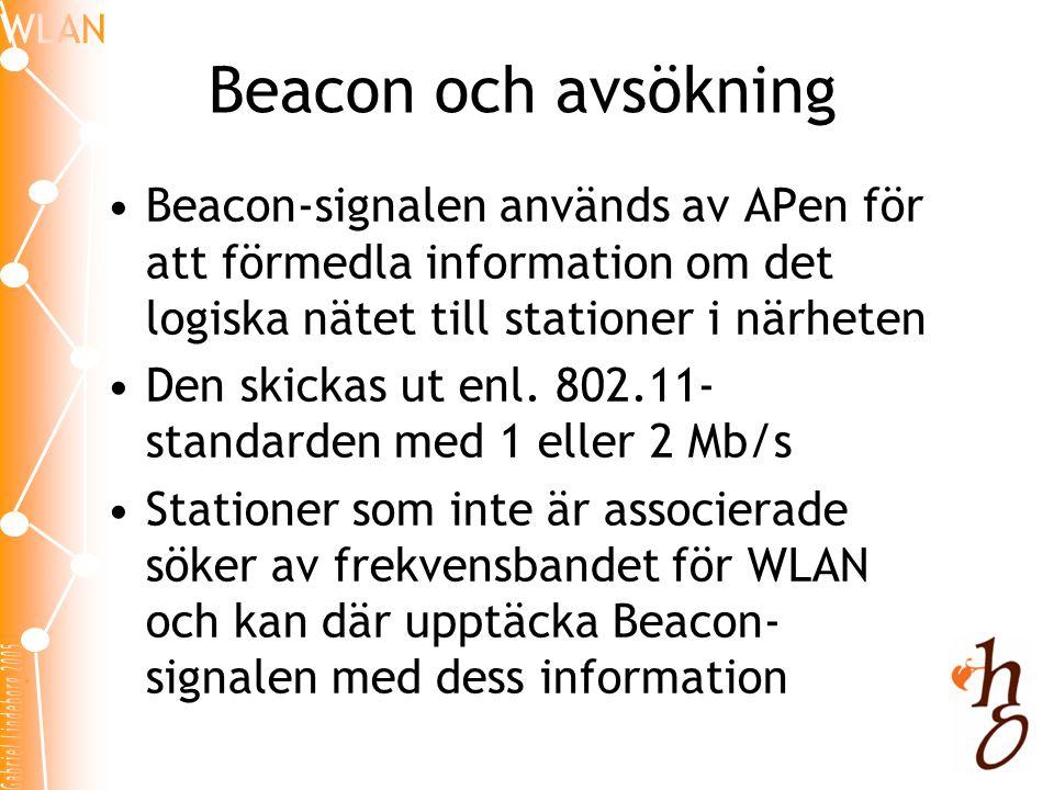 Beacon och avsökning •Beacon-signalen används av APen för att förmedla information om det logiska nätet till stationer i närheten •Den skickas ut enl.