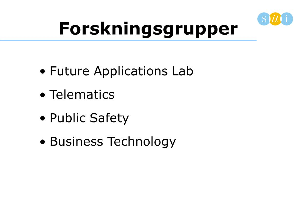 Forskningsgrupper •Future Applications Lab •Telematics •Public Safety •Business Technology