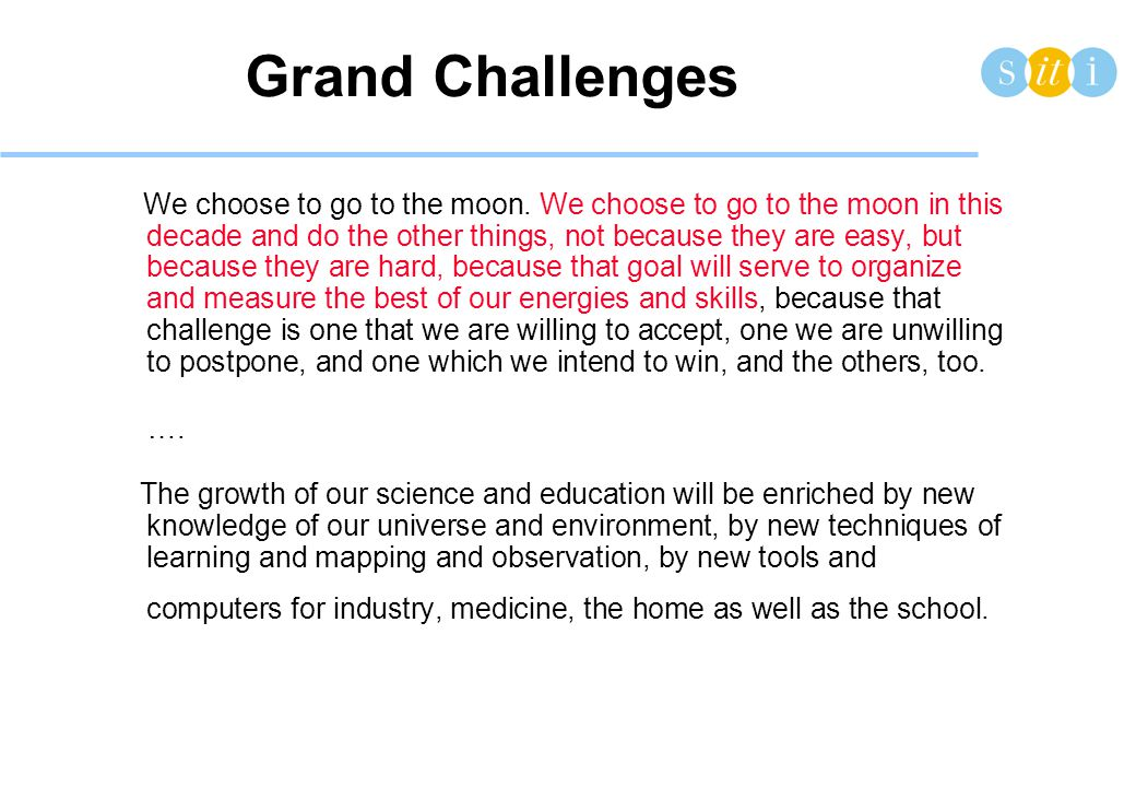 Grand Challenges We choose to go to the moon.