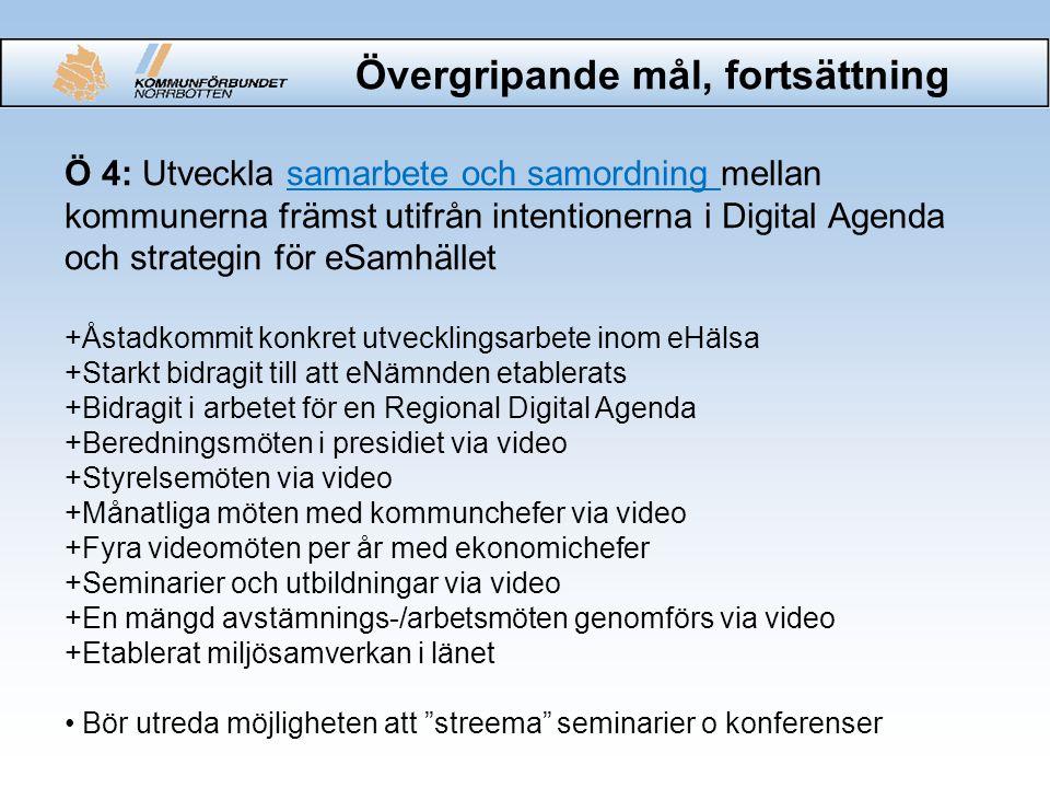 Övergripande mål, fortsättning Ö 4: Utveckla samarbete och samordning mellan kommunerna främst utifrån intentionerna i Digital Agenda och strategin fö