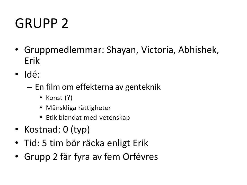 GRUPP 2 • Gruppmedlemmar: Shayan, Victoria, Abhishek, Erik • Idé: – En film om effekterna av genteknik • Konst ( ) • Mänskliga rättigheter • Etik blandat med vetenskap • Kostnad: 0 (typ) • Tid: 5 tim bör räcka enligt Erik • Grupp 2 får fyra av fem Orfévres