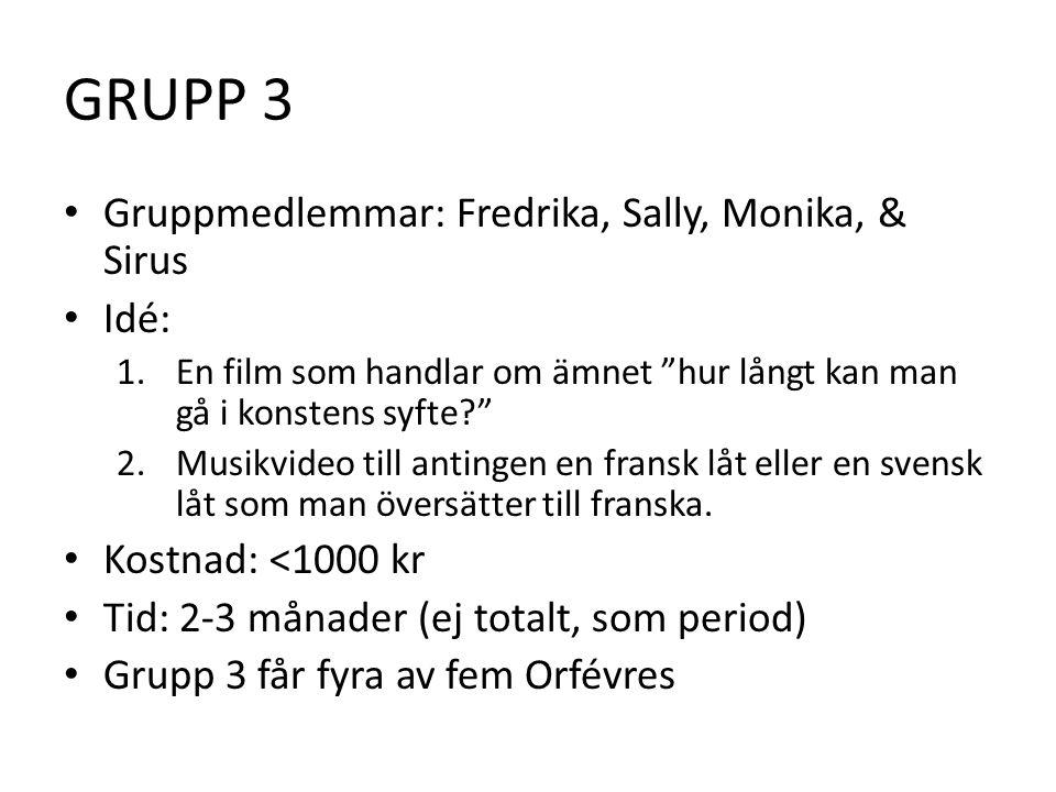 GRUPP 3 • Gruppmedlemmar: Fredrika, Sally, Monika, & Sirus • Idé: 1.En film som handlar om ämnet hur långt kan man gå i konstens syfte 2.Musikvideo till antingen en fransk låt eller en svensk låt som man översätter till franska.