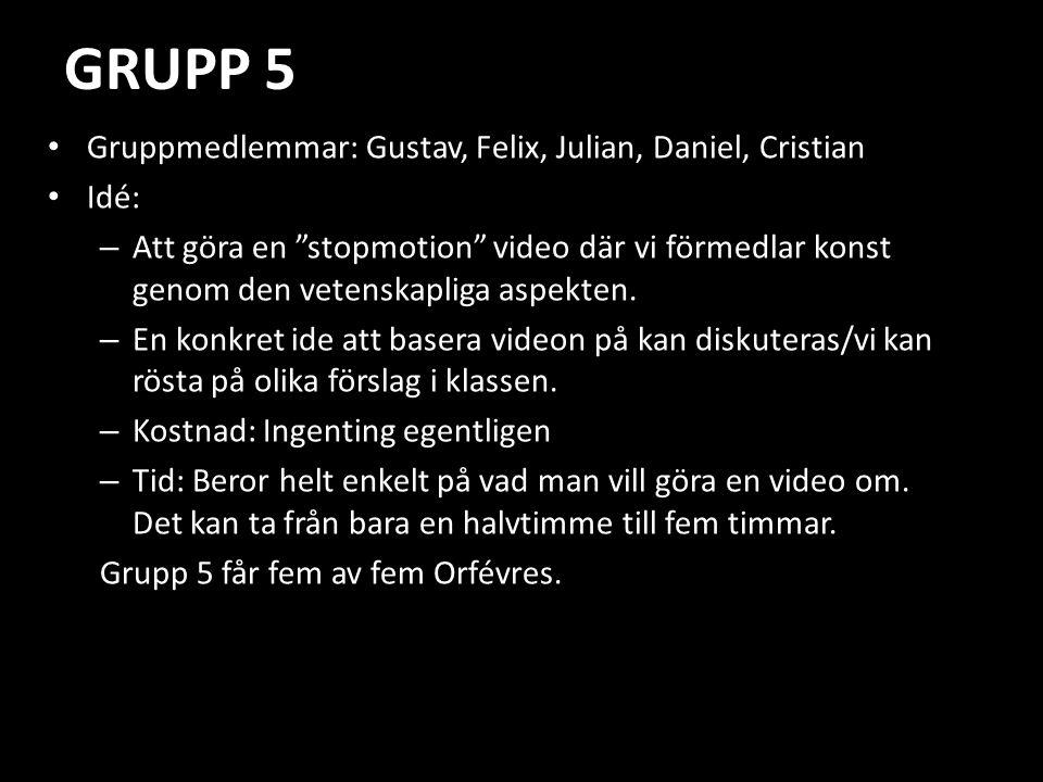 GRUPP 5 • Gruppmedlemmar: Gustav, Felix, Julian, Daniel, Cristian • Idé: – Att göra en stopmotion video där vi förmedlar konst genom den vetenskapliga aspekten.
