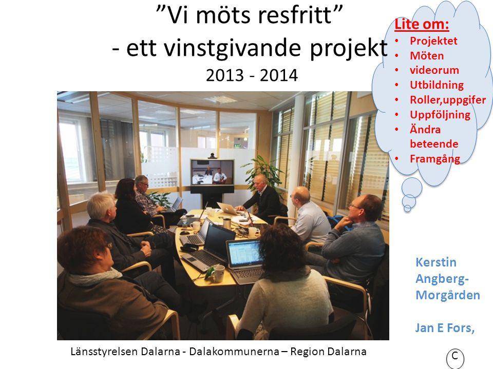 """""""Vi möts resfritt"""" - ett vinstgivande projekt 2013 - 2014 Kerstin Angberg- Morgården Jan E Fors, Länsstyrelsen Dalarna - Dalakommunerna – Region Dalar"""