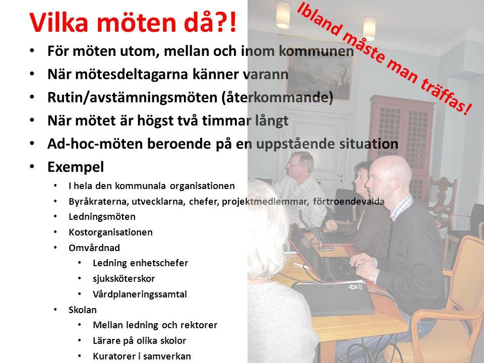 Vilka möten då?! • För möten utom, mellan och inom kommunen • När mötesdeltagarna känner varann • Rutin/avstämningsmöten (återkommande) • När mötet är