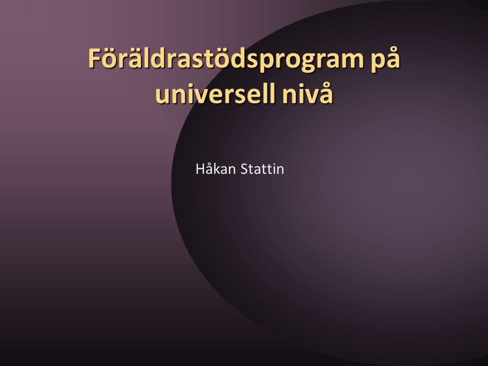 Föräldrastödsprogram på universell nivå Håkan Stattin