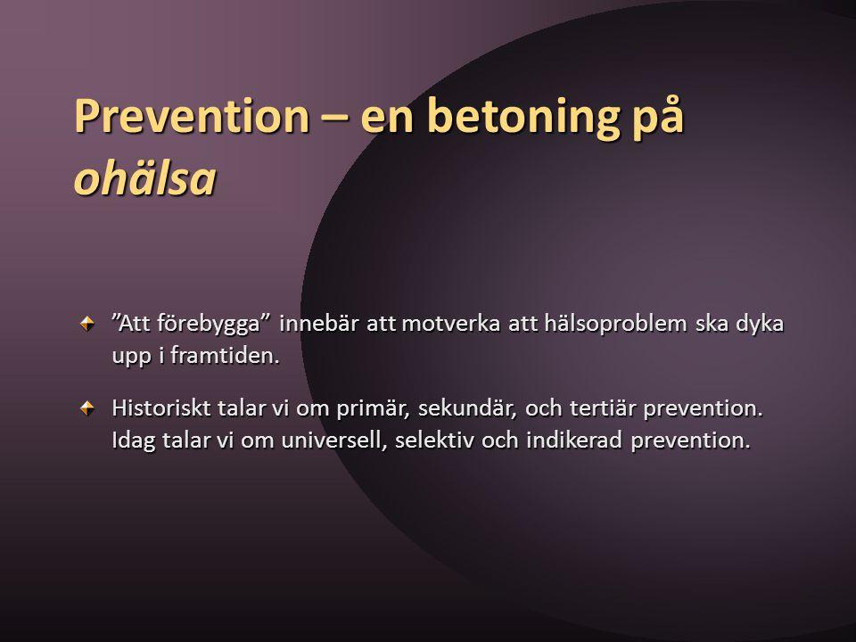"""Prevention – en betoning på ohälsa """"Att förebygga"""" innebär att motverka att hälsoproblem ska dyka upp i framtiden. Historiskt talar vi om primär, seku"""