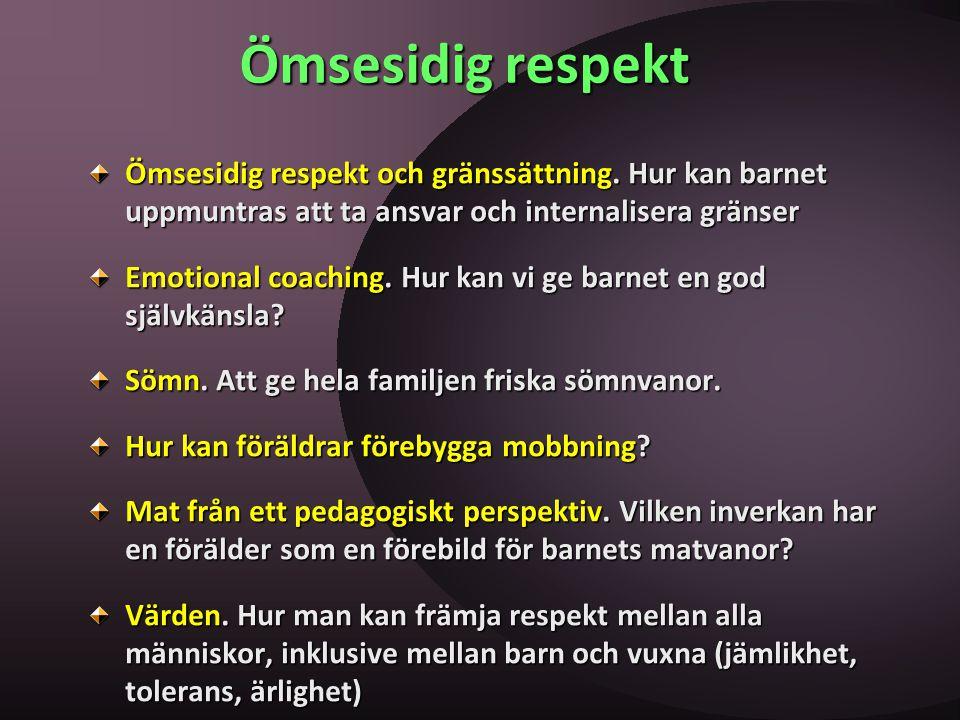 Ömsesidig respekt Ömsesidig respekt och gränssättning. Hur kan barnet uppmuntras att ta ansvar och internalisera gränser Emotional coaching. Hur kan v