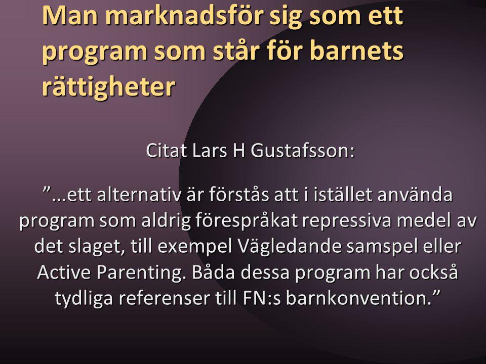 """Man marknadsför sig som ett program som står för barnets rättigheter Citat Lars H Gustafsson: Citat Lars H Gustafsson: """"…ett alternativ är förstås att"""