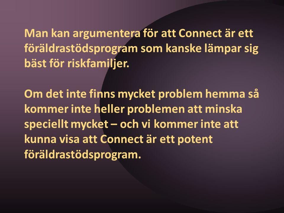 Man kan argumentera för att Connect är ett föräldrastödsprogram som kanske lämpar sig bäst för riskfamiljer. Om det inte finns mycket problem hemma så