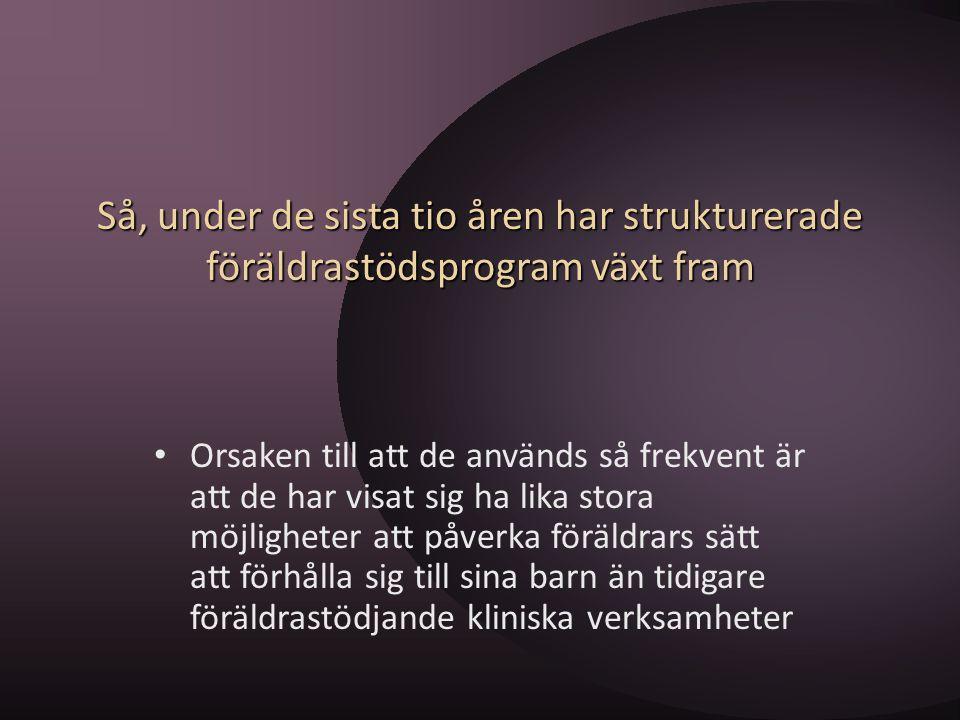 Bakomliggande teori Några av de mest vanliga föräldrastödsprogrammen i Sverige är Komet, Cope, Otroliga Åren, Föräldrakraft, Föräldrastegen, och Steg för steg.