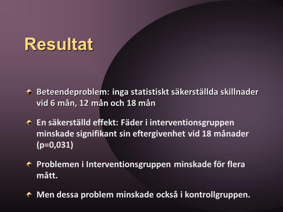 Resultat Beteendeproblem: inga statistiskt säkerställda skillnader vid 6 mån, 12 mån och 18 mån En säkerställd effekt: Fäder i interventionsgruppen mi