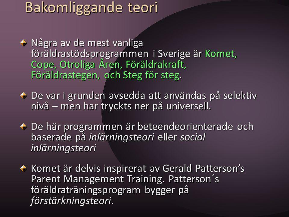 Bakomliggande teori Några av de mest vanliga föräldrastödsprogrammen i Sverige är Komet, Cope, Otroliga Åren, Föräldrakraft, Föräldrastegen, och Steg