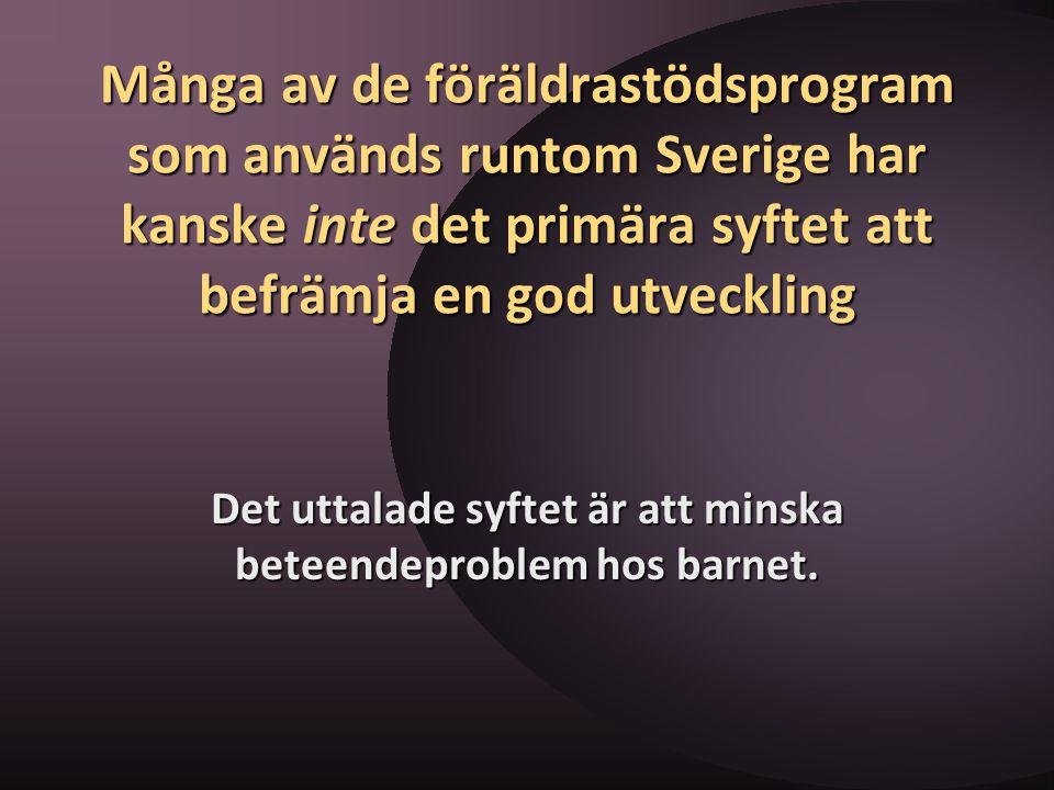 Många av de föräldrastödsprogram som används runtom Sverige har kanske inte det primära syftet att befrämja en god utveckling Det uttalade syftet är a