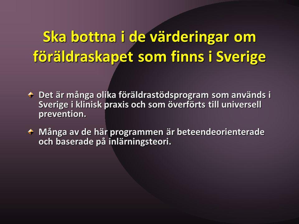 Ska bottna i de värderingar om föräldraskapet som finns i Sverige Det är många olika föräldrastödsprogram som används i Sverige i klinisk praxis och s