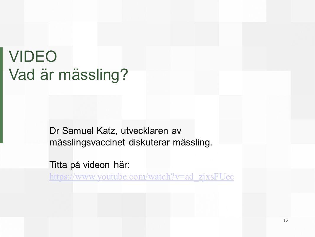 VIDEO Vad är mässling? Dr Samuel Katz, utvecklaren av mässlingsvaccinet diskuterar mässling. Titta på videon här: https://www.youtube.com/watch?v=ad_z