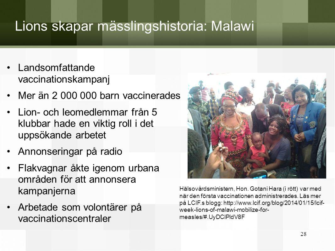 Lions skapar mässlingshistoria: Malawi •Landsomfattande vaccinationskampanj •Mer än 2 000 000 barn vaccinerades •Lion- och leomedlemmar från 5 klubbar
