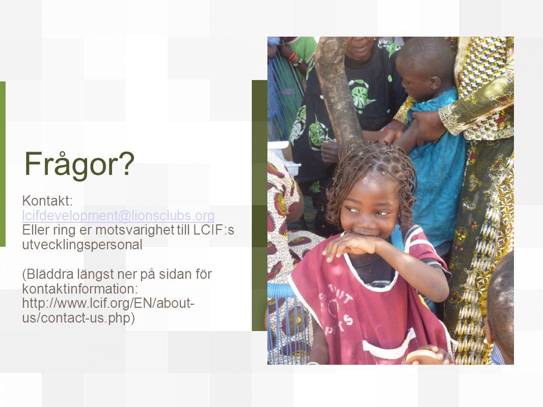 Frågor? Kontakt: lcifdevelopment@lionsclubs.org lcifdevelopment@lionsclubs.org Eller ring er motsvarighet till LCIF:s utvecklingspersonal (Bläddra län
