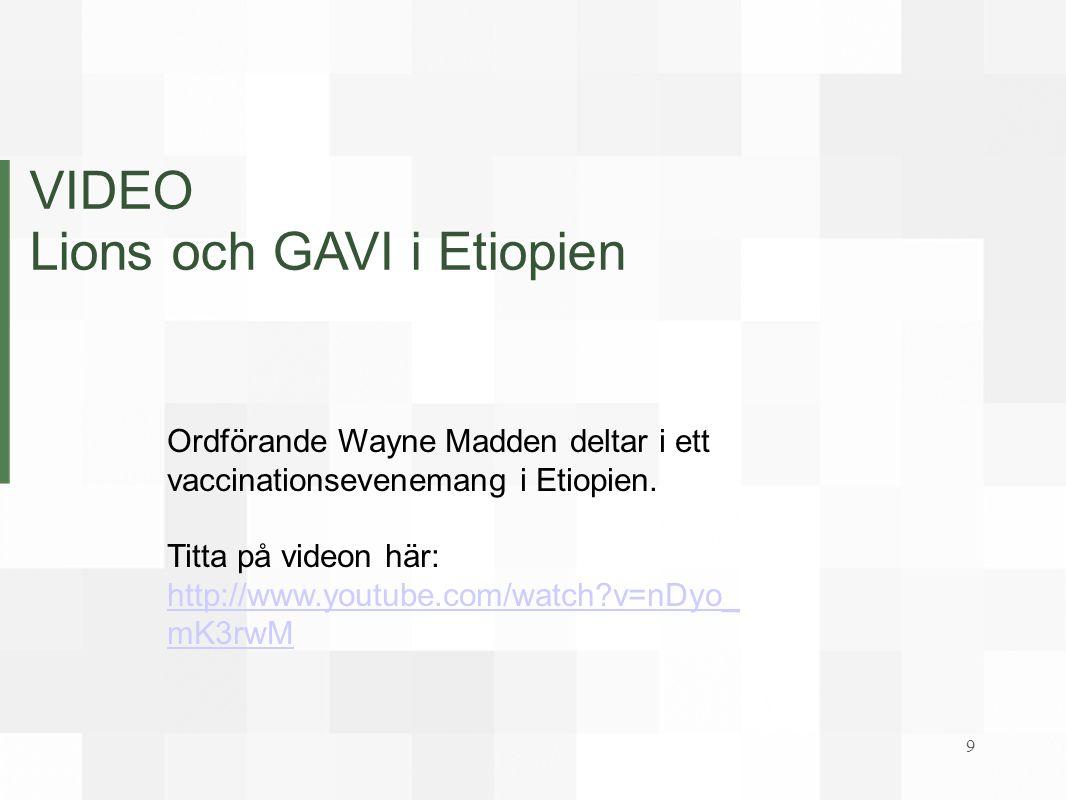 VIDEO Lions och GAVI i Etiopien Ordförande Wayne Madden deltar i ett vaccinationsevenemang i Etiopien. Titta på videon här: http://www.youtube.com/wat