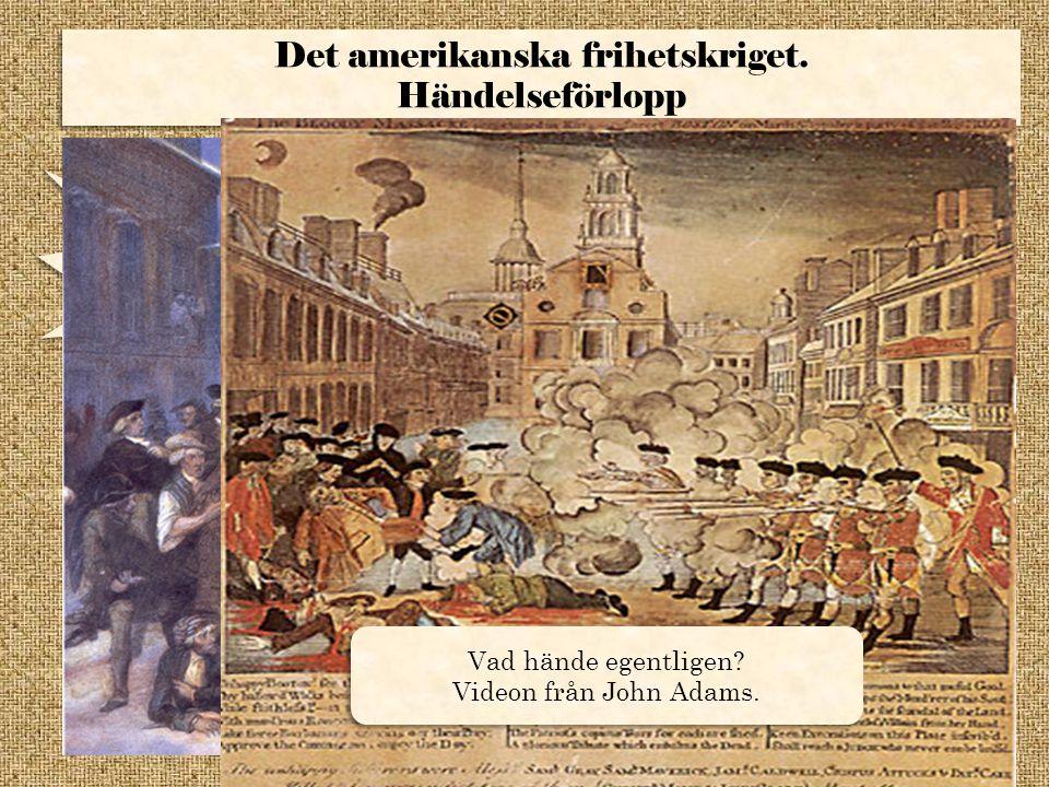 Det amerikanska frihetskriget. Händelseförlopp Det amerikanska frihetskriget. Händelseförlopp Boston Massacre 1770 Boston Massacre 1770 Vad hände egen