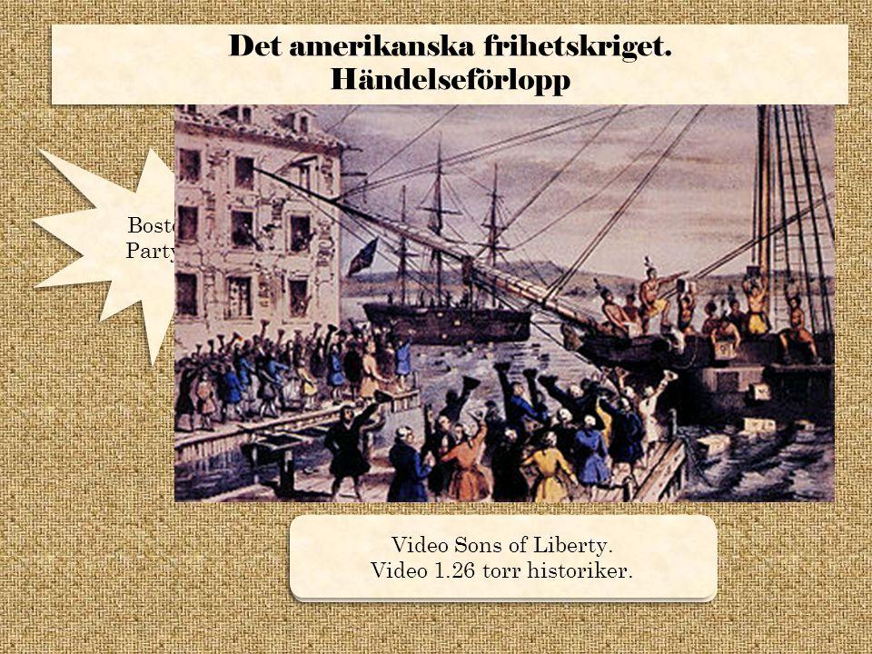 Det amerikanska frihetskriget. Händelseförlopp Det amerikanska frihetskriget. Händelseförlopp Boston Tea Party 1773. Vad hände egentligen? Video Sons