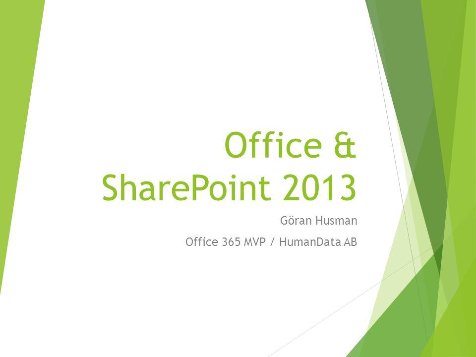 Office & SharePoint 2013 Göran Husman Office 365 MVP / HumanData AB