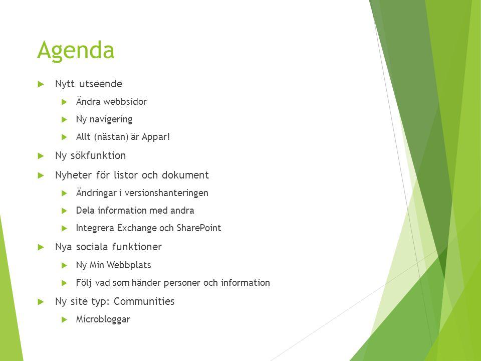 Agenda  Nytt utseende  Ändra webbsidor  Ny navigering  Allt (nästan) är Appar!  Ny sökfunktion  Nyheter för listor och dokument  Ändringar i ve