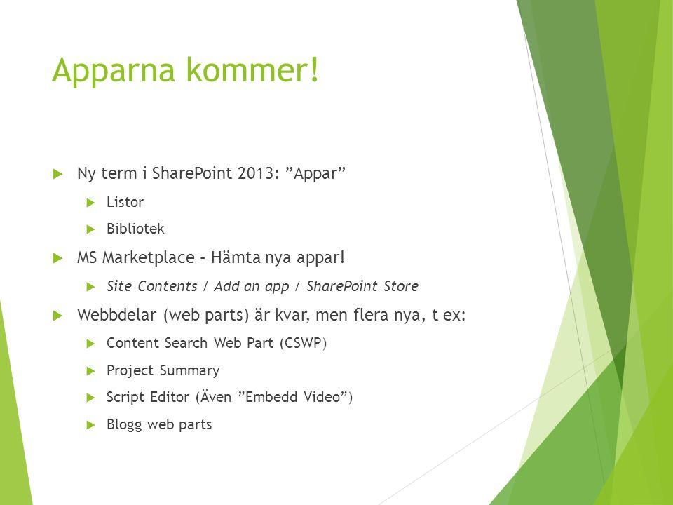 "Apparna kommer!  Ny term i SharePoint 2013: ""Appar""  Listor  Bibliotek  MS Marketplace – Hämta nya appar!  Site Contents / Add an app / SharePoin"