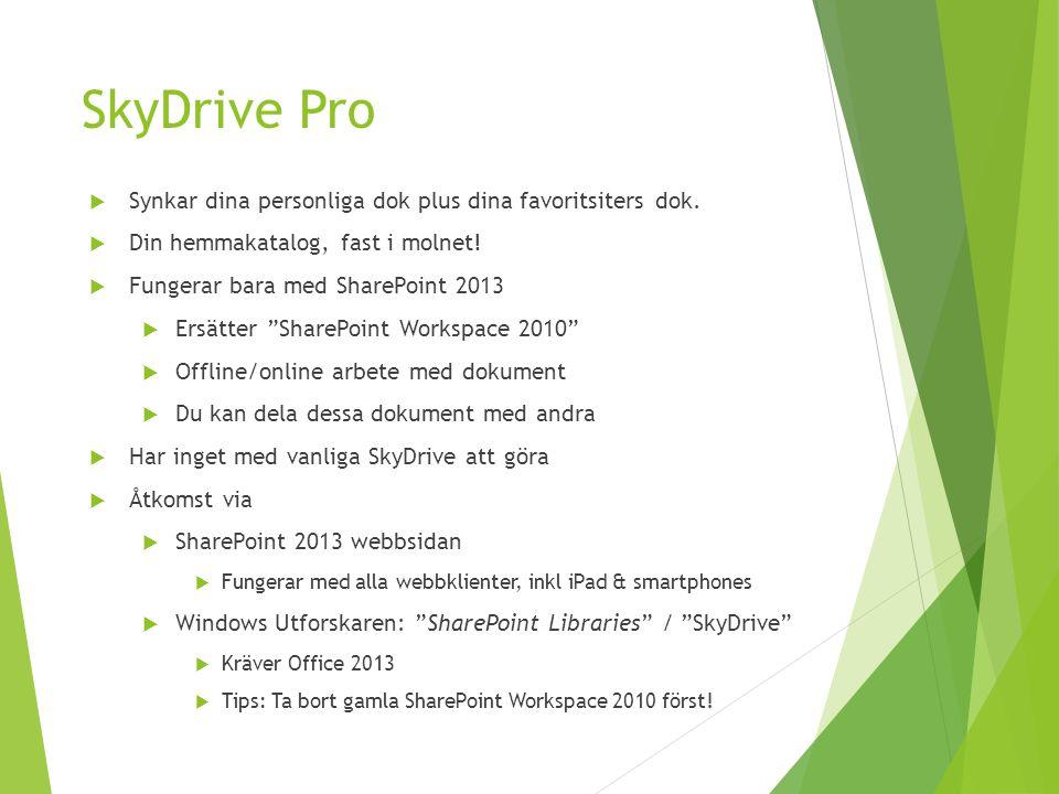 SkyDrive Pro  Synkar dina personliga dok plus dina favoritsiters dok.  Din hemmakatalog, fast i molnet!  Fungerar bara med SharePoint 2013  Ersätt