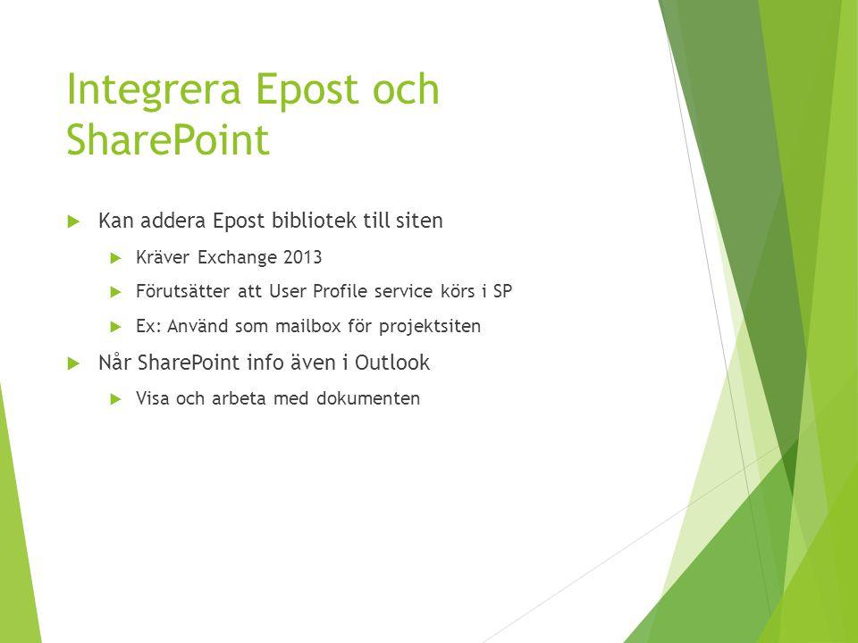 Integrera Epost och SharePoint  Kan addera Epost bibliotek till siten  Kräver Exchange 2013  Förutsätter att User Profile service körs i SP  Ex: A